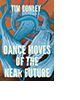 Dance Moves of the Near Future by Tim Conley