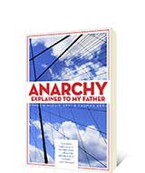 Anarchy Explained to My Father by Thomas Deri