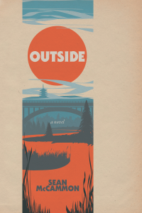 "Cover of Outside by Sean McCammon. A beige textured background with an illustrated landscape in blues and oranges. The landscape features a river running through a forest towards a bridge and mountains in the background. ""Outside"" features in a large red/orange circle in the sky amid wisps of light blue clouds. ""a novel"" appears in white text below the bridge, and ""Sean McCammon"" appears at the bottom of the cover."