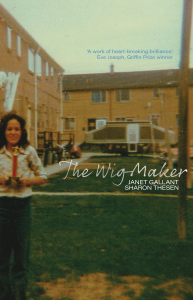 "Cover of The Wig-Maker by Janet Gallant and Sharon Thesen. The cover is an older family photo of Janet Gallant as a young woman, in long dark pants and a white blouse, Sharon holds a sporting trophy proudly while standing in the courtyard of a housing complex. ""The Wig-Maker"" along with the authors names appear in white text, a blurb from Eve Joseph, Griffin Prize Winner, appears at the top of the cover and reads ""A work of heart-breaking brilliance"""